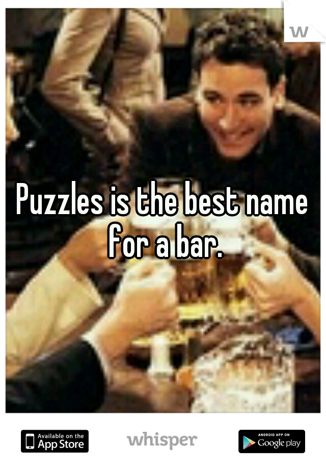 Puzzles is the best name for a bar.