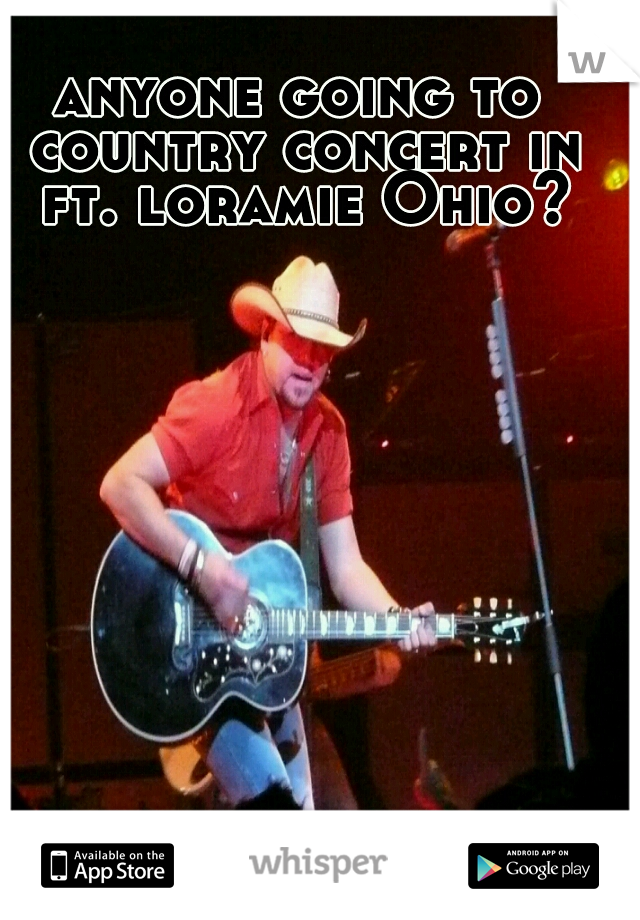 anyone going to country concert in ft. loramie Ohio?