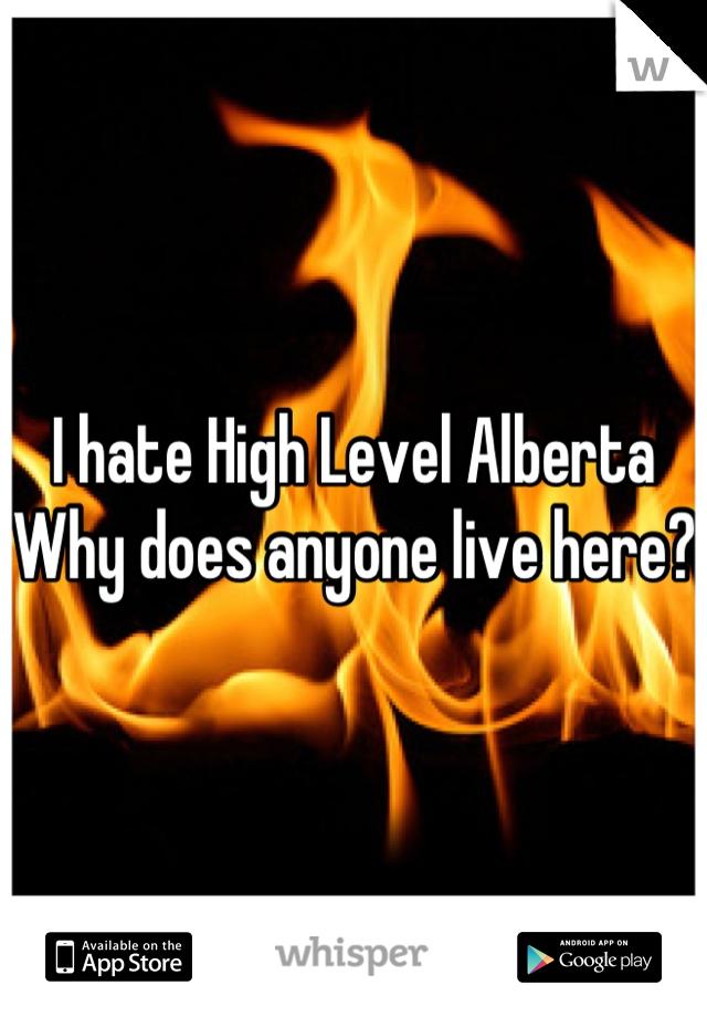 I hate High Level Alberta  Why does anyone live here?