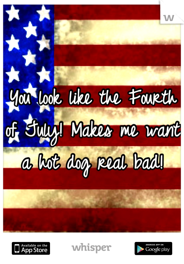You look like the Fourth of July! Makes me want a hot dog real bad!
