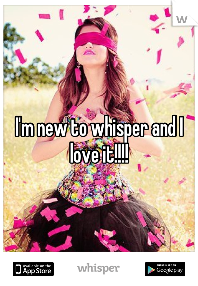 I'm new to whisper and I love it!!!!