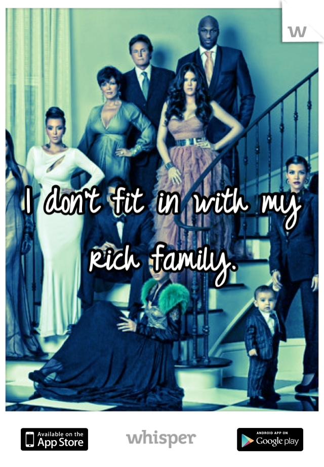 I don't fit in with my rich family.