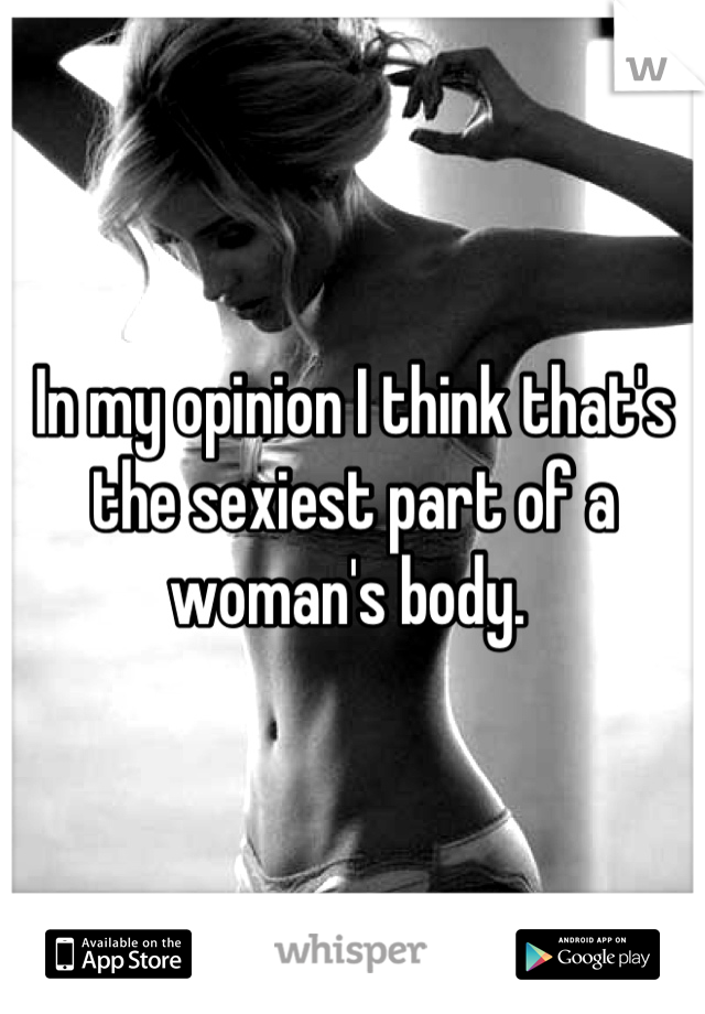 In my opinion I think that's the sexiest part of a woman's body.