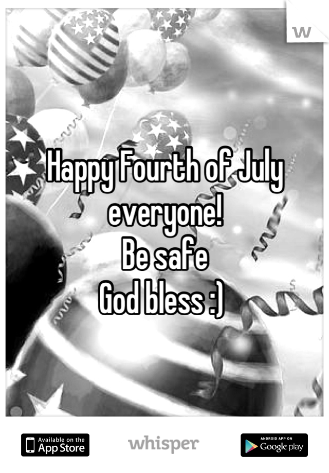 Happy Fourth of July everyone!  Be safe  God bless :)
