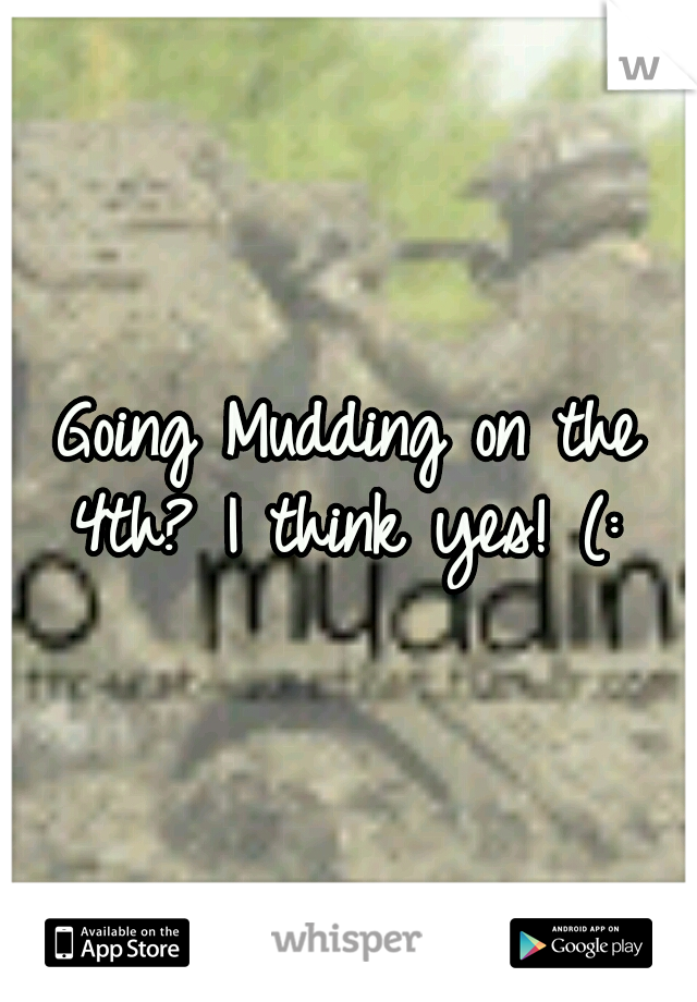 Going Mudding on the 4th? I think yes! (: