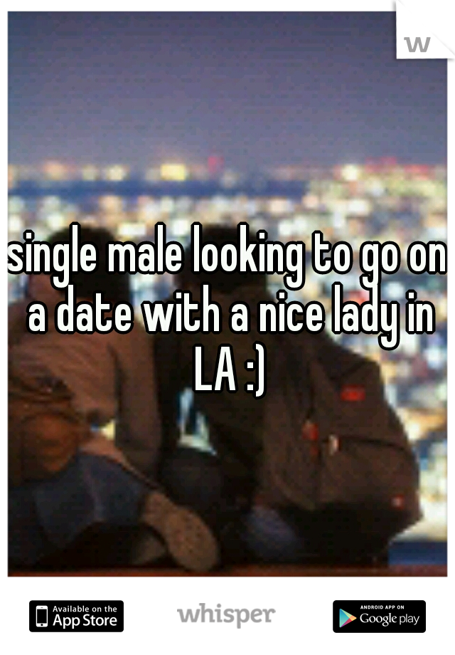single male looking to go on a date with a nice lady in LA :)