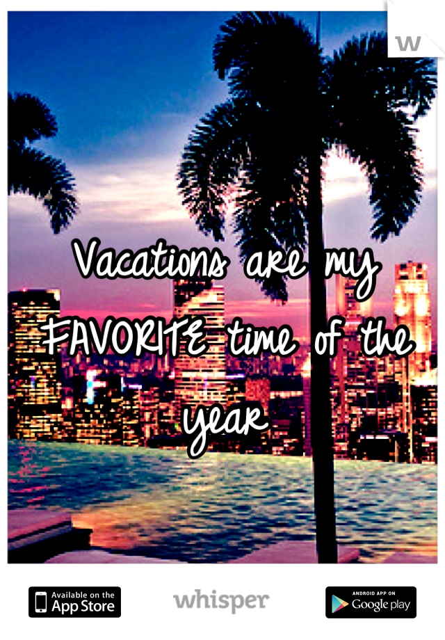 Vacations are my FAVORITE time of the year