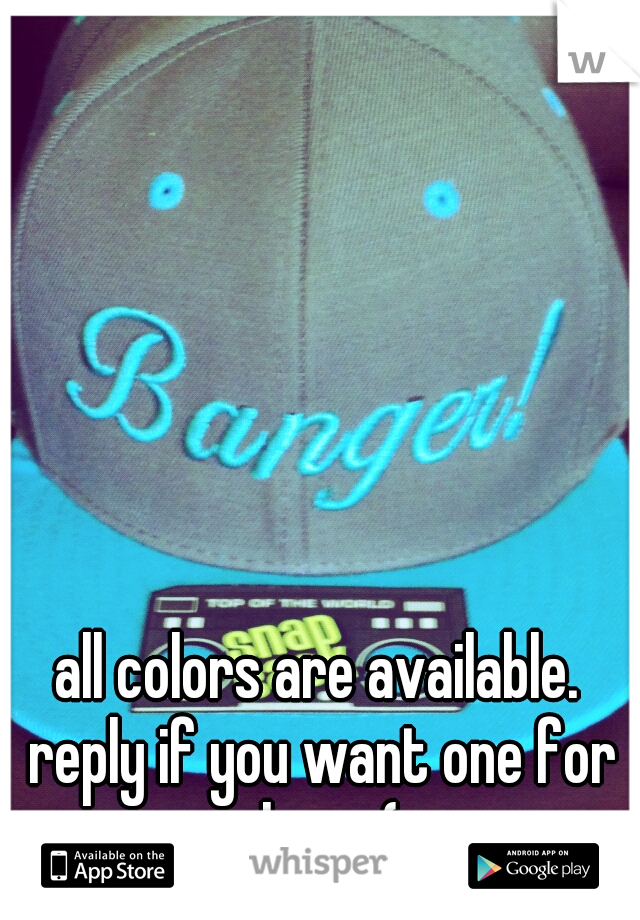 all colors are available. reply if you want one for cheap (;
