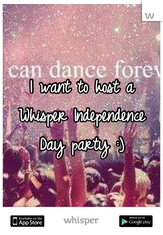 I want to host a Whisper Independence Day party :)