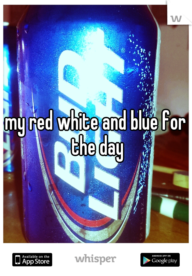 my red white and blue for the day