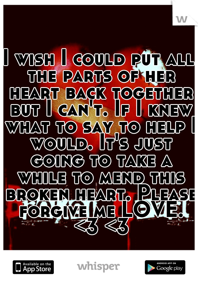 I Wish I Could Put All The Parts Of Her Heart Back Together But I