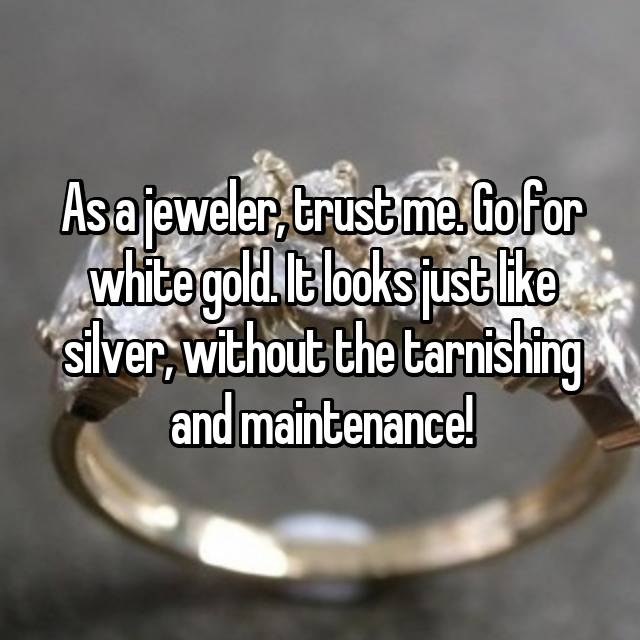 As a jeweler, trust me. Go for white gold. It looks just like silver, without the tarnishing and maintenance!