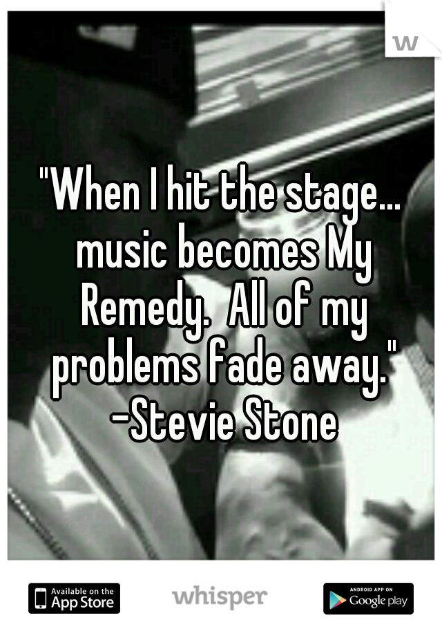 """""""When I hit the stage... music becomes My Remedy.  All of my problems fade away."""" -Stevie Stone"""