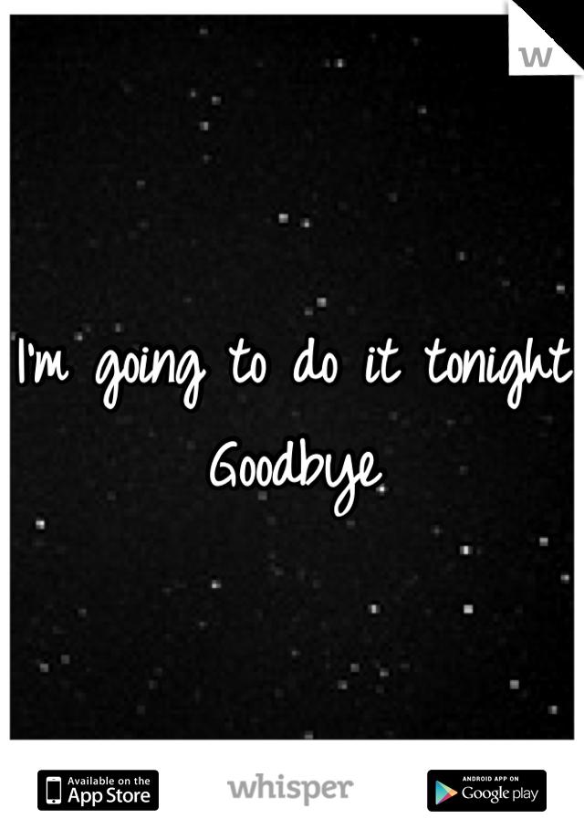 I'm going to do it tonight Goodbye
