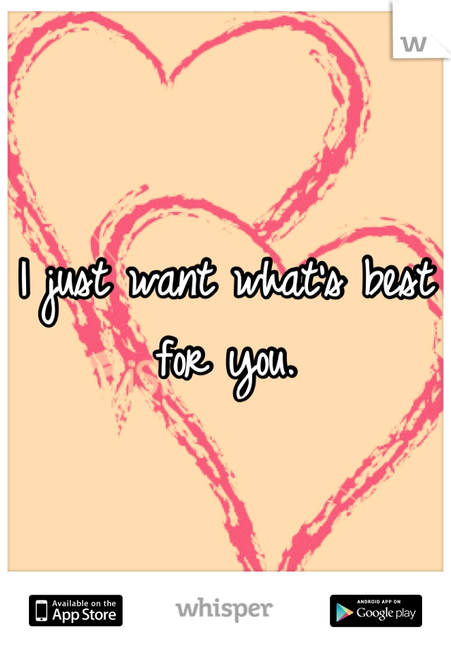 I just want what's best for you.