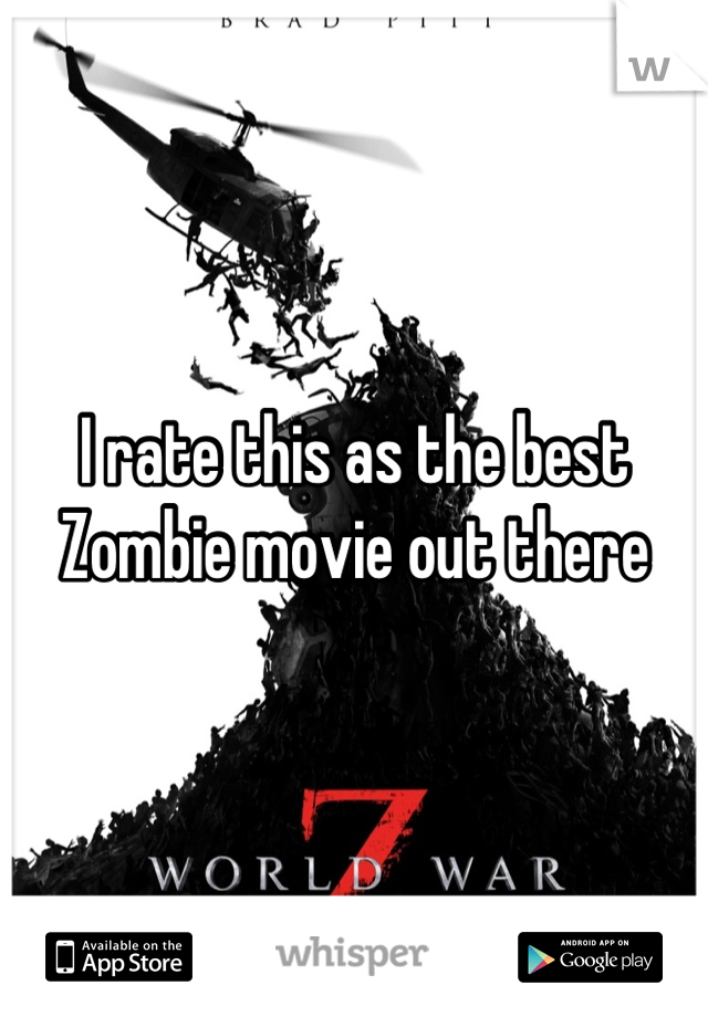 I rate this as the best Zombie movie out there