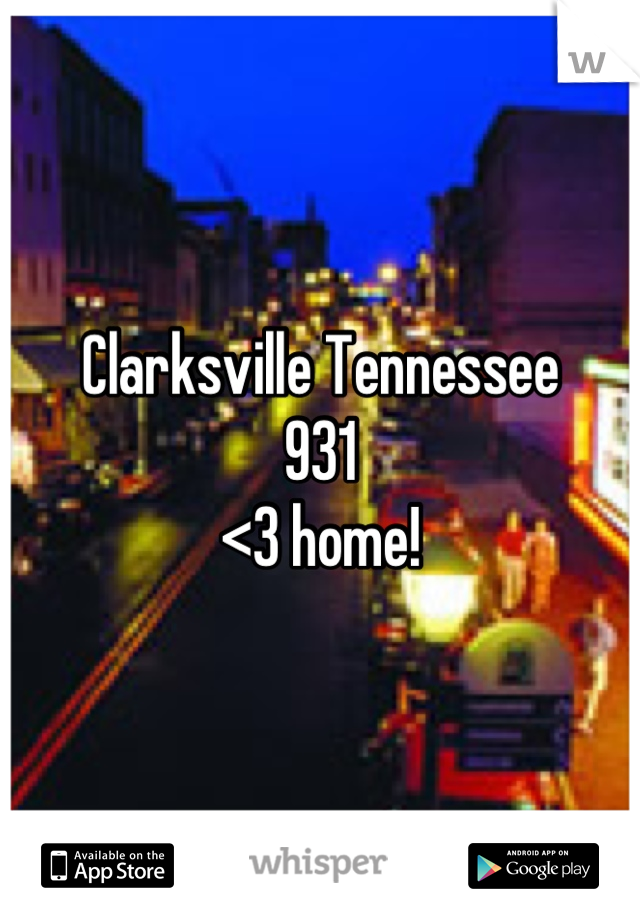 Clarksville Tennessee  931 <3 home!