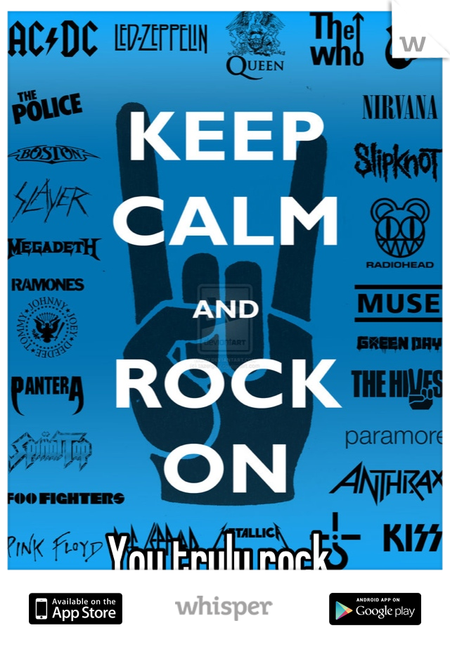 You truly rock.