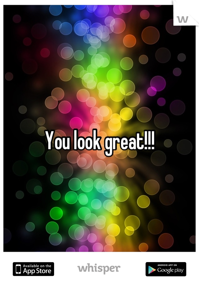 You look great!!!