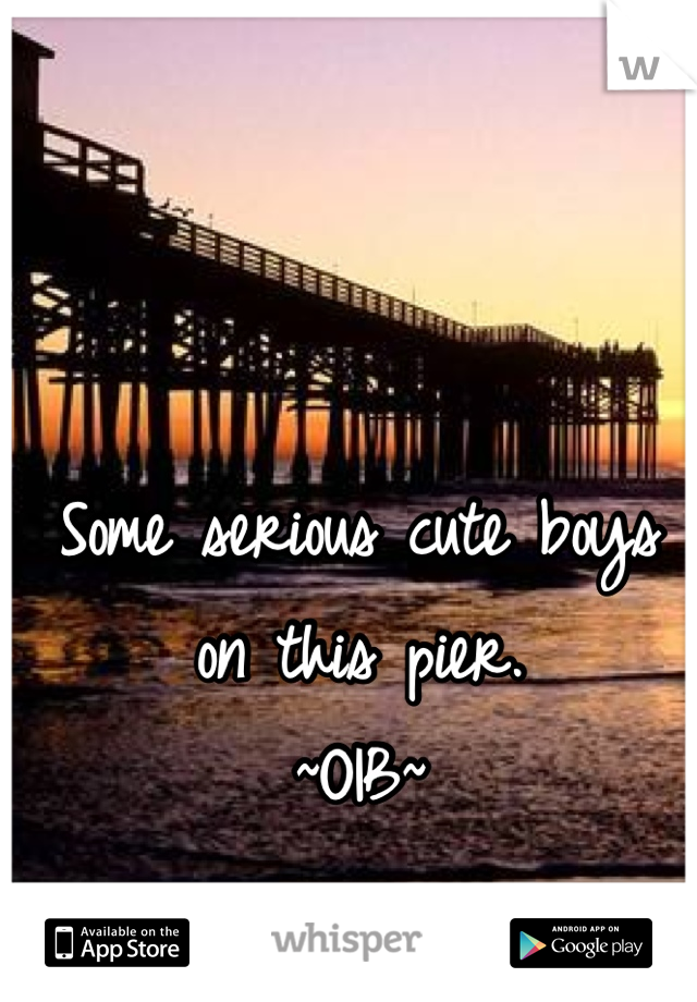 Some serious cute boys on this pier.  ~OIB~