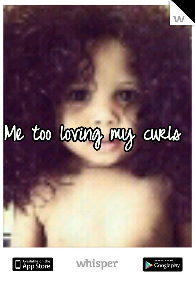 Me too loving my curls
