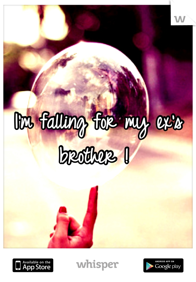 I'm falling for my ex's brother !