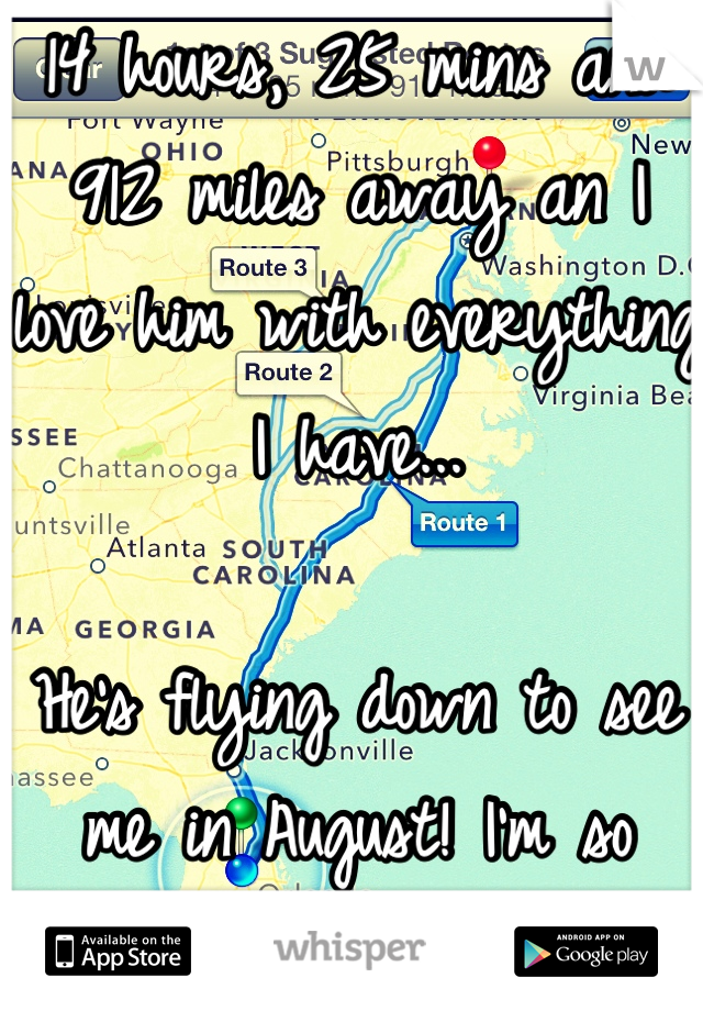 14 hours, 25 mins and 912 miles away an I love him with everything I have...  He's flying down to see me in August! I'm so excited ^.^