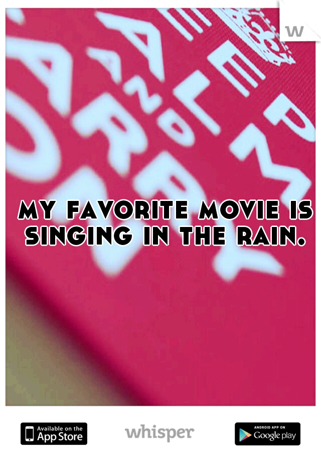 my favorite movie is singing in the rain.