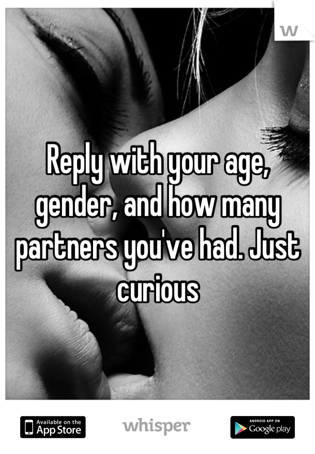Reply with your age, gender, and how many partners you've had. Just curious