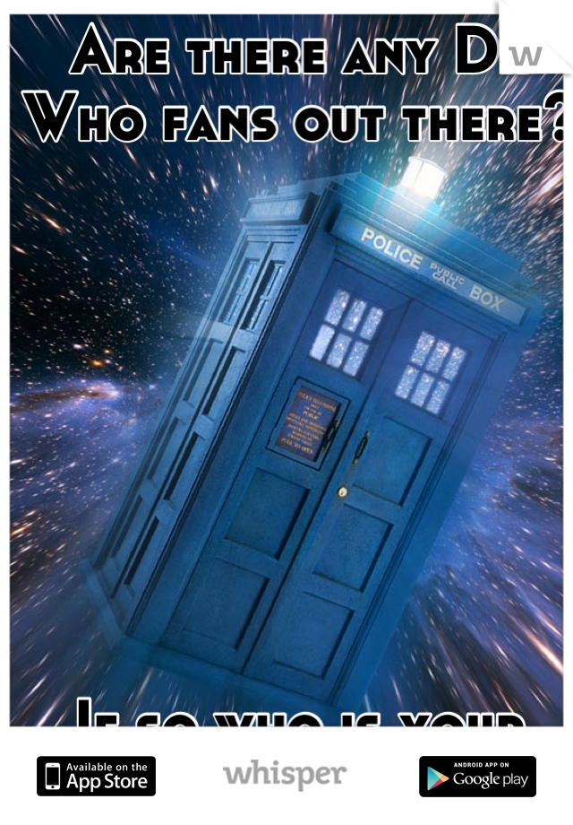Are there any Dr Who fans out there?         If so who is your favorite Dr?