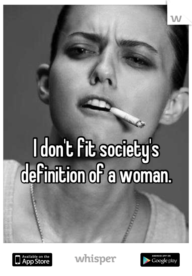I don't fit society's definition of a woman.