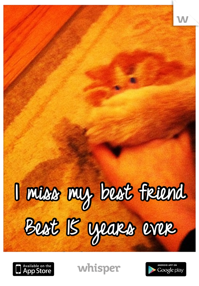 I miss my best friend  Best 15 years ever baby girl