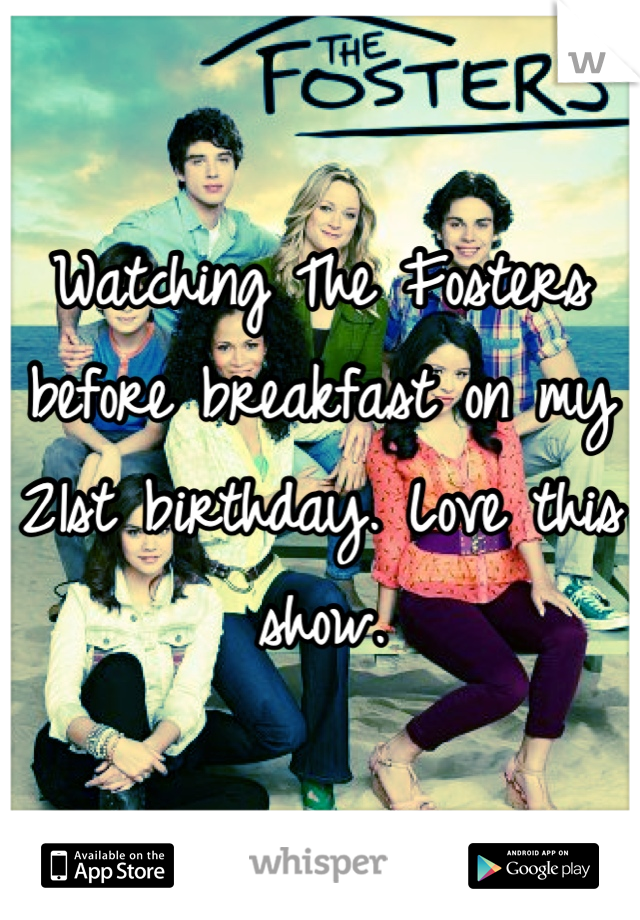 Watching The Fosters before breakfast on my 21st birthday. Love this show.