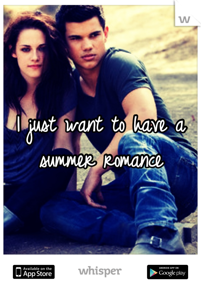 I just want to have a summer romance
