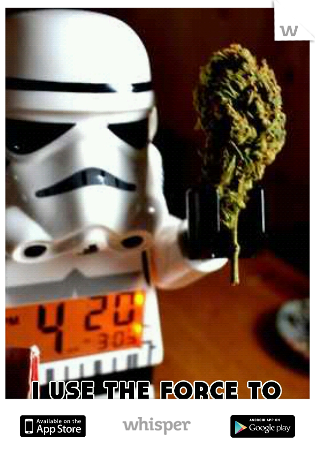 i use the force to roll my weed