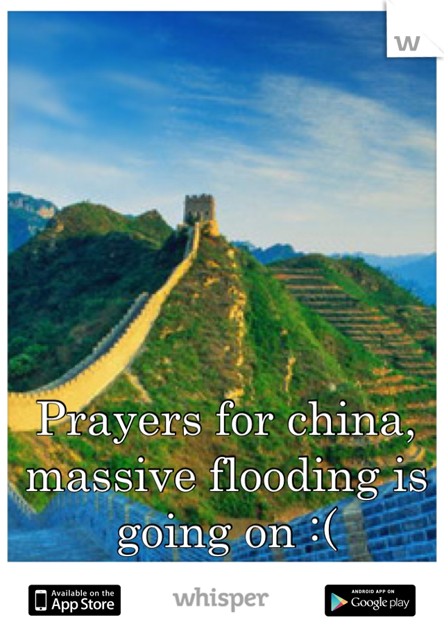 Prayers for china, massive flooding is going on :(