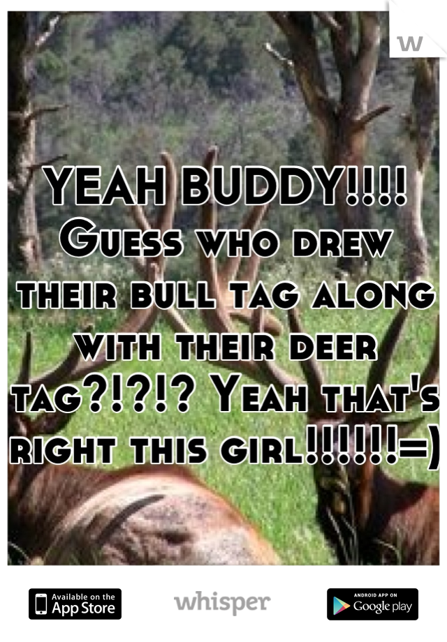 YEAH BUDDY!!!! Guess who drew their bull tag along with their deer tag?!?!? Yeah that's right this girl!!!!!!=)
