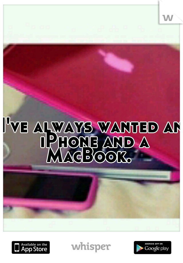 I've always wanted an iPhone and a MacBook.