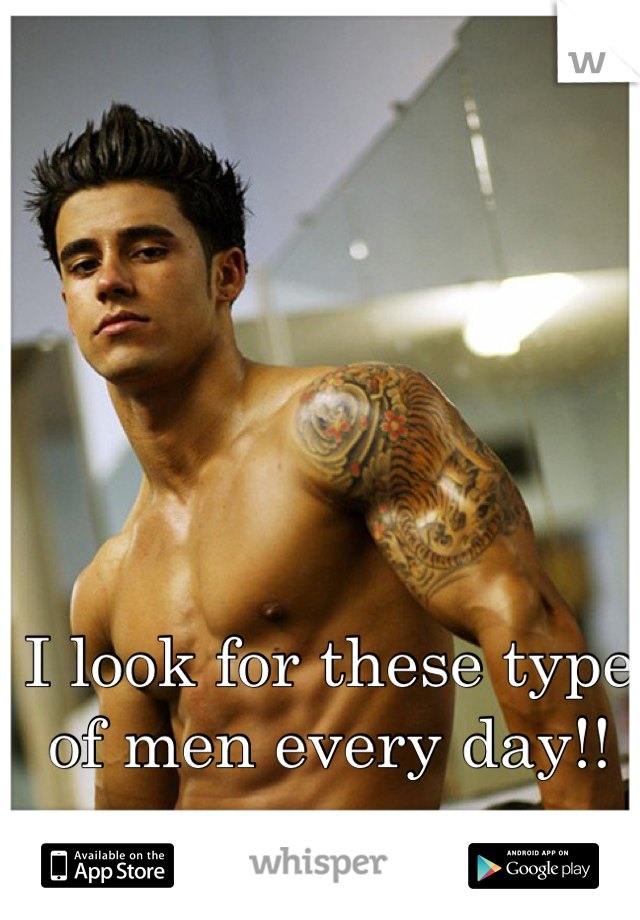 I look for these type of men every day!!