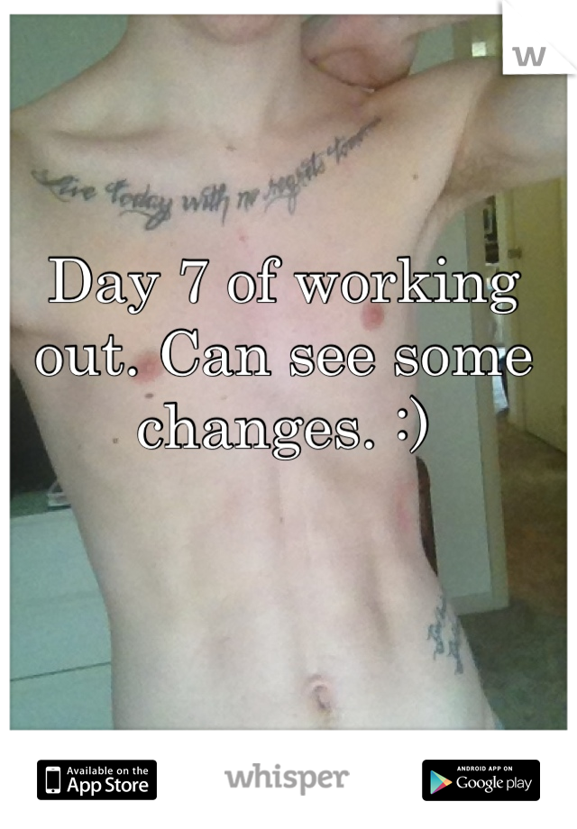 Day 7 of working out. Can see some changes. :)