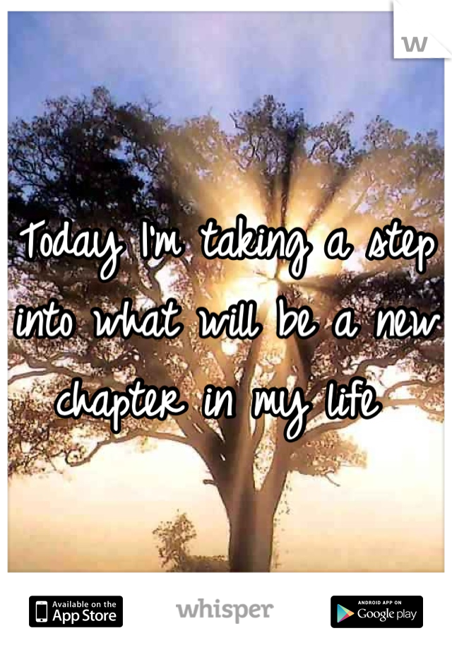 Today I'm taking a step into what will be a new chapter in my life