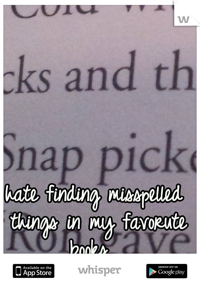 hate finding misspelled things in my favorute books