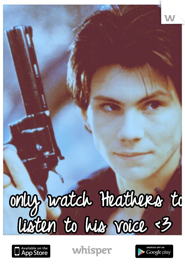 I only watch Heathers to listen to his voice <3