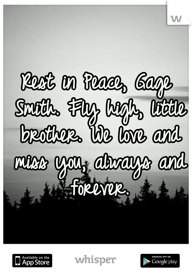 Rest in Peace, Gage Smith. Fly high, little brother. We love and miss you, always and forever.