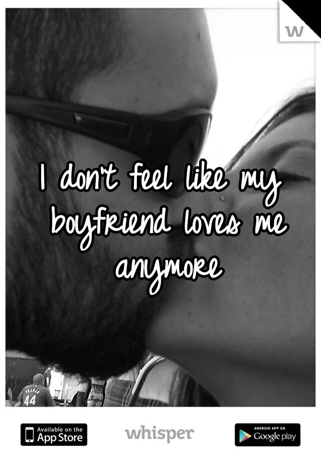 I don't feel like my boyfriend loves me anymore