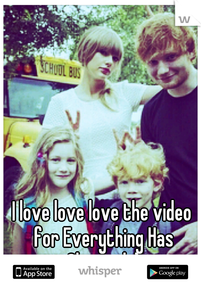 I love love love the video for Everything Has Changed :)