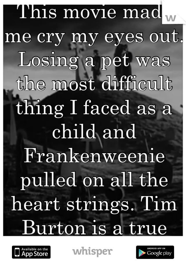 This movie made me cry my eyes out. Losing a pet was the most difficult thing I faced as a child and Frankenweenie pulled on all the heart strings. Tim Burton is a true genius.