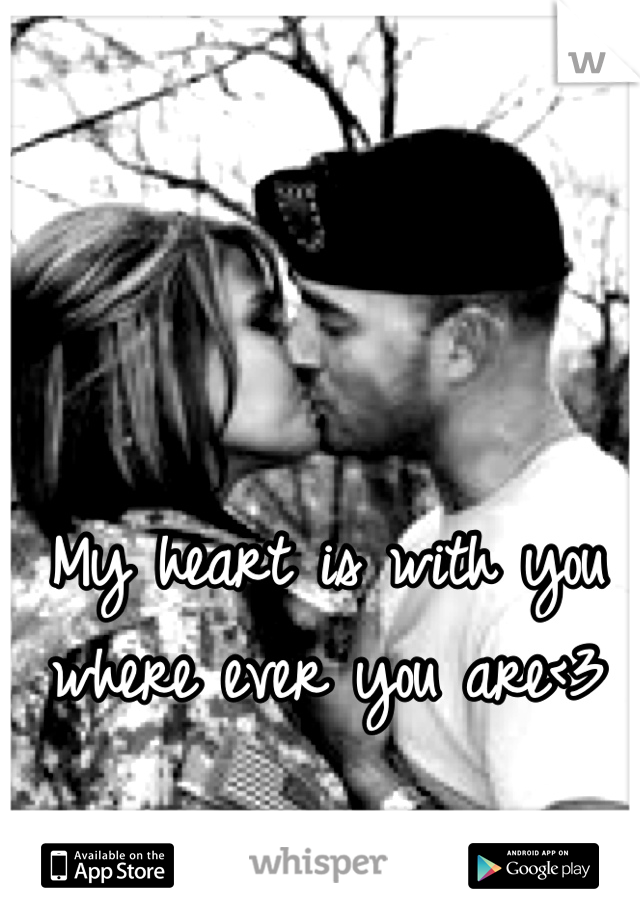 My heart is with you where ever you are<3