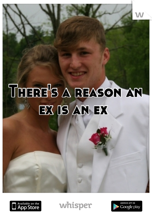 There's a reason an ex is an ex
