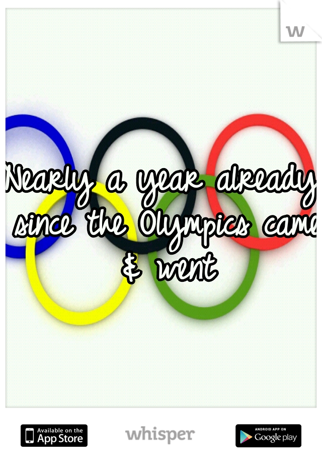 Nearly a year already since the Olympics came & went